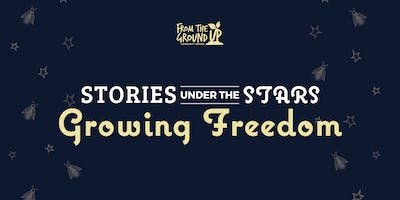 Stories Under The Stars: Growing Freedom