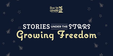 Stories Under The Stars: Growing Freedom  tickets