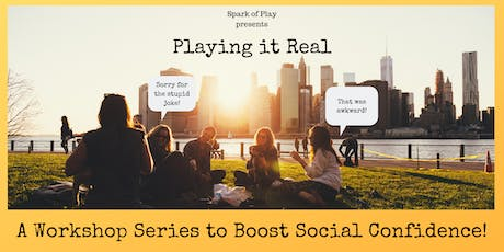 Playing it Real: A Workshop Series to Boost Your Social Confidence! tickets