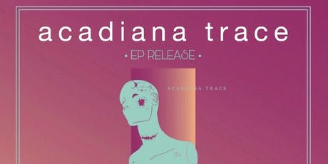 Acadiana Trace - EP Release Show tickets