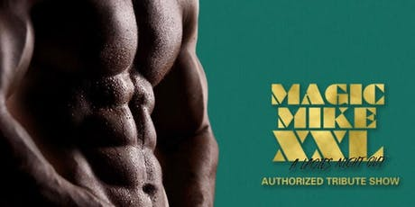 MAGIC MIKE XXL | Authorized Tribute Show tickets