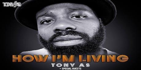 Tony As - How I'm Living  tickets