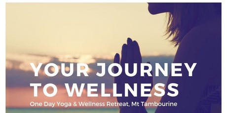Your Journey To Wellness - One Day Yoga & Wellness Retreat tickets