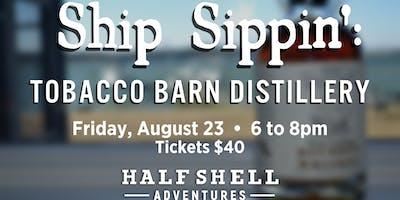 Ship Sippin': Tobacco Barn Distillery