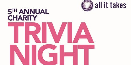 5th Annual All It Takes Charity Trivia Night tickets