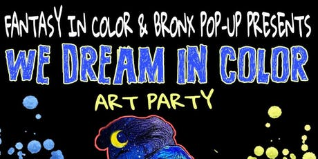 "Fantasy in Color and Bronx Pop Up Presents ""We Dream in Color"" Art Party  tickets"