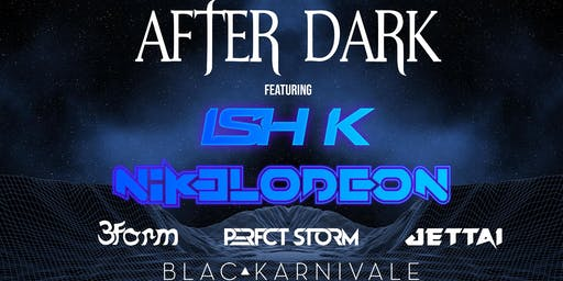 AFTER DARK feat ISH K, Nikelodeon & More