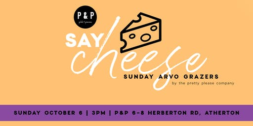 Say Cheese - Sunday Arvo Grazers