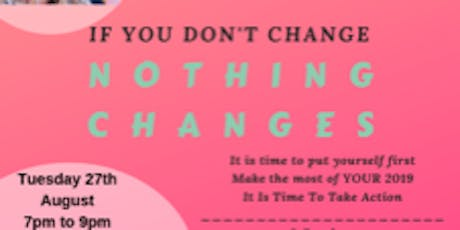IF YOU CHANGE NOTHING- NOTHING CHANGES-  An Event for Busy Women tickets