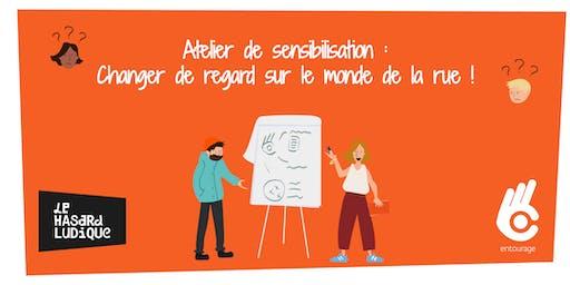Atelier de sensibilisation : Changer de regard sur le monde de la rue !