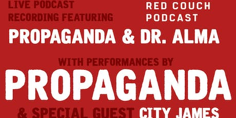 The Red Couch Podcast Live with performances by Propaganda & City James tickets