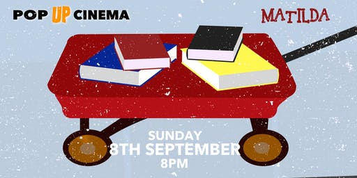 Pop Up Cinema at The Up In Arms: Matilda