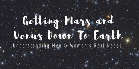 Getting Mars & Venus Down To Earth - Understanding Men & Women's Real Needs tickets
