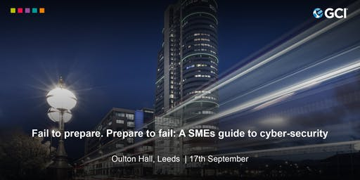 A SMEs Guide to Cyber-Security - 17th September in Leeds