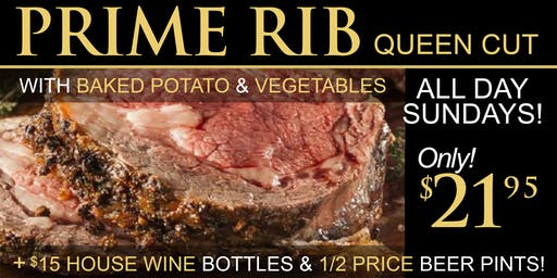 $21.95 Prime Rib Special Sundays Plus 1/2 Price Pints - All Day Long!