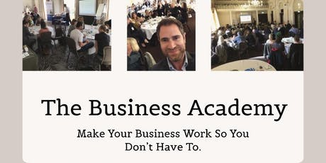 The Business Academy - Make Your Business Work So You Don't Have To. tickets