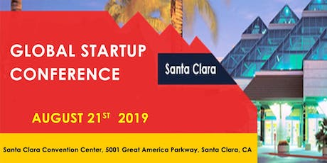 Global Startup Conference Santa Clara August 21 2019 tickets