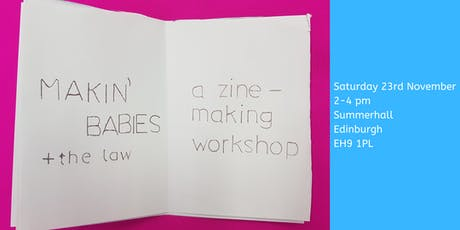 Makin' Babies and the Law: A zine-making workshop tickets