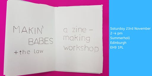 Makin' Babies and the Law: A zine-making workshop