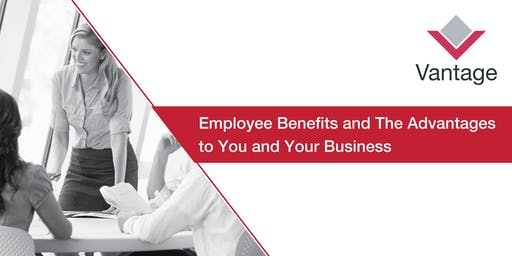 Employee Benefits and The Advantages to You and Your Business