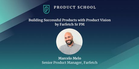 Building Successful Products with Product Vision by Farfetch Sr PM bilhetes