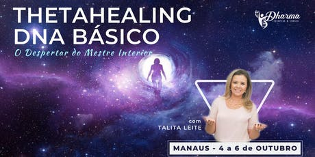 Curso Thetahealing DNA BÁSICO - o Despertar do Mestre Interior (MANAUS) ingressos