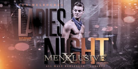 Ladies Night Melbourne - Menxclusive Male Cabaret 28 SEPT tickets