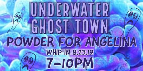 Underwater Ghost Town and Powder for Angelina at Whip In tickets