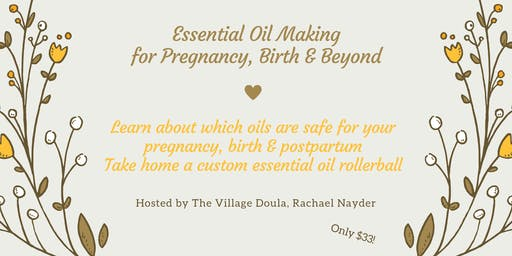 Essential Oil Making for Pregnancy, Birth & Beyond