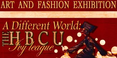 A Different World: The HBCU Ivy League Art & Fashion Exhibition