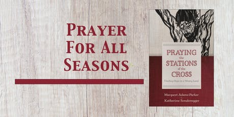 Prayer for All Seasons: The Stations of the Cross in Advent, Lent, and Across the Year tickets