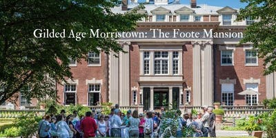 Gilded Age Morristown-The Foote Mansion and Garden Tour