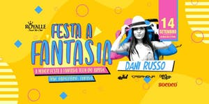 Festa Fantasia +  Dani Russo @ Royalle SP