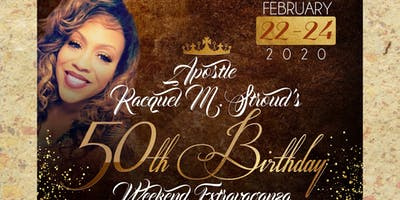 Apostle Racquel M. Stroud's 50th Birthday Weekend Extravaganza!