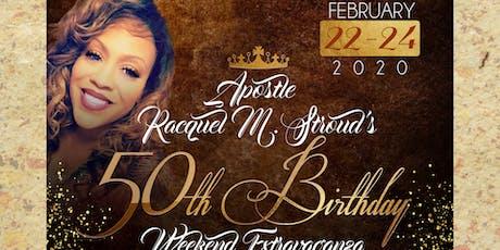 Apostle Racquel M. Stroud's 50th Birthday Weekend Extravaganza! tickets