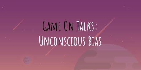 Game On Talks: Unconscious Bias  tickets
