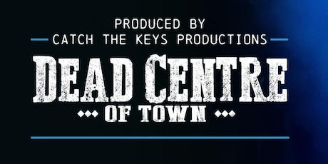 Dead Centre of Town - Tuesday, Oct 15 tickets