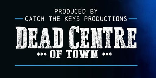 Dead Centre of Town - Tuesday, Oct 15