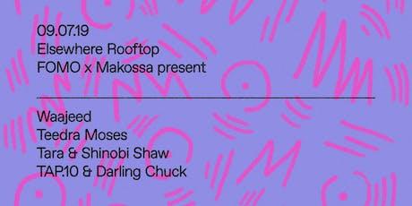 FOMO x Makossa Present: Waajeed, Teedra Moses, Darling Chuck, Tara, Shinobi Shaw & TAP.10 @ Elsewhere (Rooftop) tickets