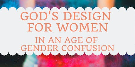 GOD'S DESIGN FOR WOMEN IN AN AGE OF GENDER CONFUSI tickets
