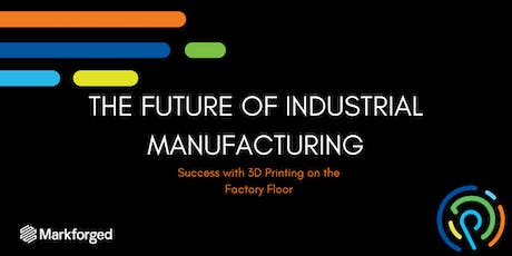 Markforged Roadshow (CT Stop) - The Future of Industrial Manufacturing tickets