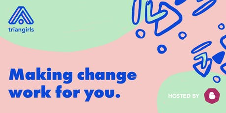 Making change work for you  -  Workshop with Triangirls + Potato tickets