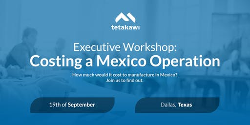 Executive Workshop: Costing a Mexico Operation (Dallas)