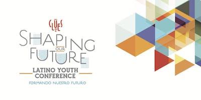 CLUES 2019 Latino Youth Conference: Shaping Our Future / Formando Nuestro Futuro