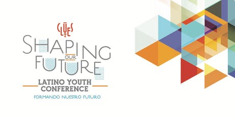 CLUES 2019 Latino Youth Conference: Shaping Our Future / Formando Nuestro Futuro tickets