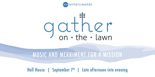 Gather on the Lawn-Wine to Water Fundraiser