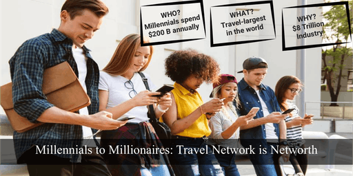 Millennials to Millionaires: Travel Network is your Net-worth