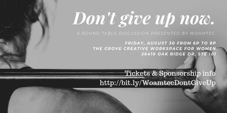 Don't Give Up Now - a Round Table Discussion Presented by WOAMTEC tickets