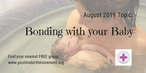 "Positive Birth Movement SEE Free monthly MEET UP - ""Bonding With Your Baby"""