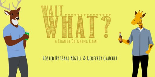 Wait, What? - A Comedy Show + Drinking Game